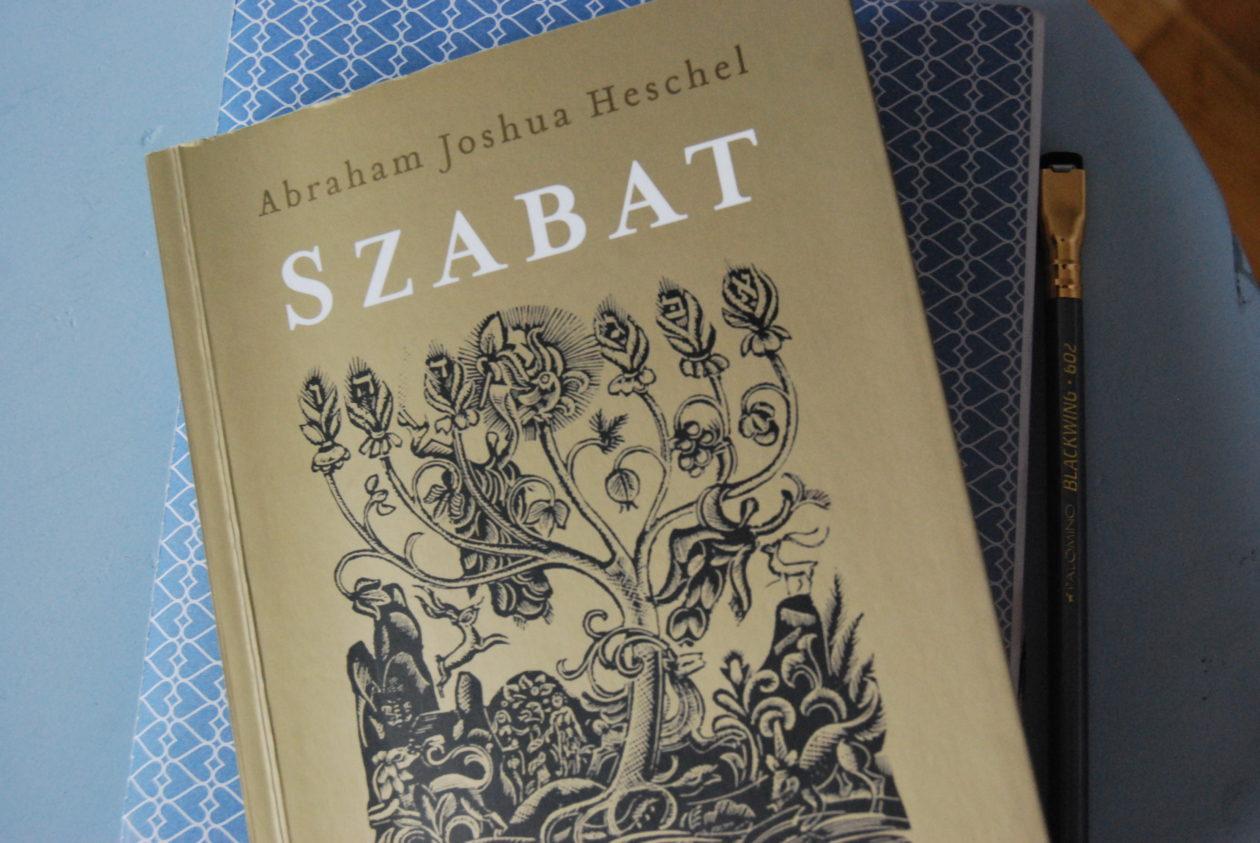 """Świadome życie – 3 lekcje z lektury """"Szabatu"""" Heschela"""