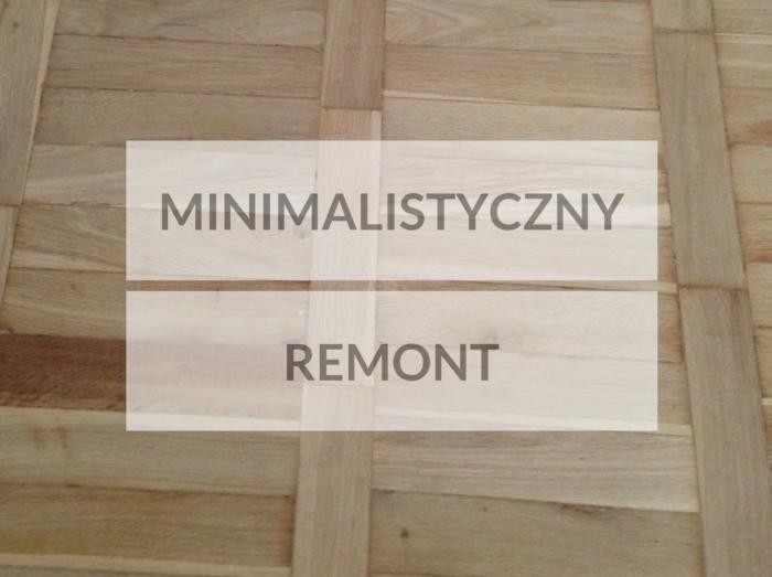 Minimalistyczny remont mieszkania czyli jaki? Dzielę się doświadczeniem
